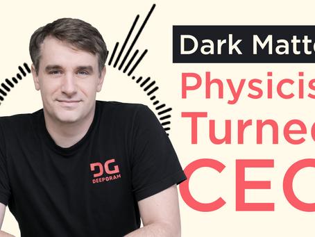Dark Matter Physicist Turned CEO?? Scott Stephenson, Co-Founder of Deepgram