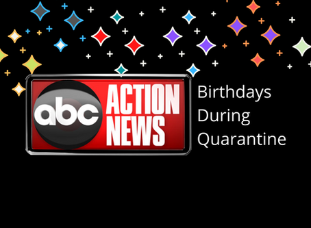 "ABC Action News.  ""Birthdays During Quarantine"""
