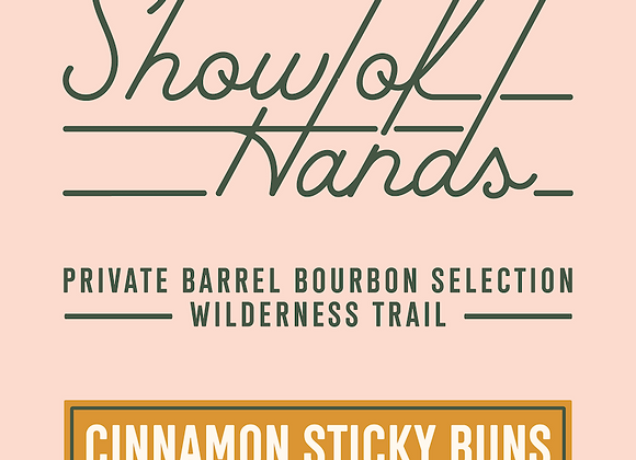 "Wilderness Trail: Show of Hands Private Barrel Pick ""Cinnamon Sticky Buns"" / Str"