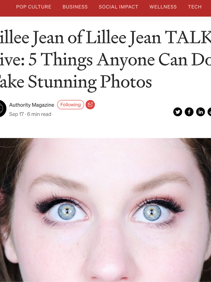 Lillee Jean AUTHORITY MAGAZINE- 5 Things Anyone Can Do To Take Stunning Photos