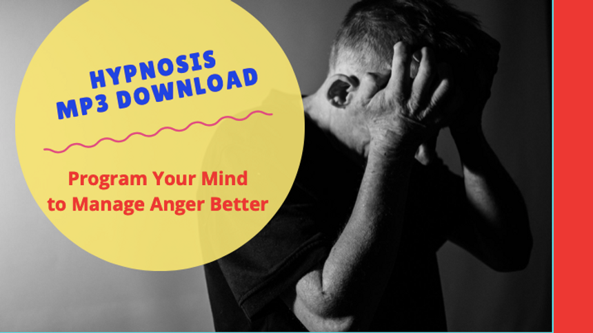Program Your Mind to Manage Anger Better