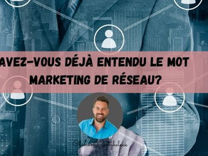 Le Marketing de Réseau / MLM ? Kesako ???