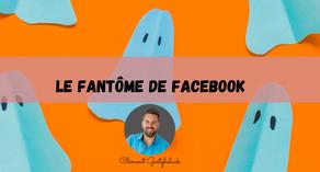 LE FANTÔME DE FACEBOOK