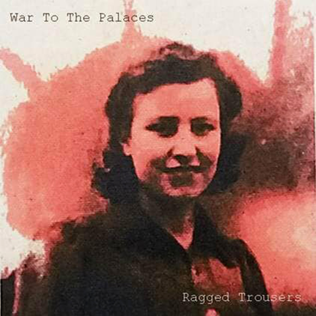 Ragged Trousers debut album 'War To The Palaces' 2019  Songs with history, tradition and great meaning which are performed a cappella.