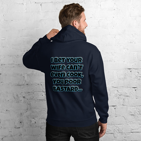 I bet your wife can't even cook... Unisex Hoodie