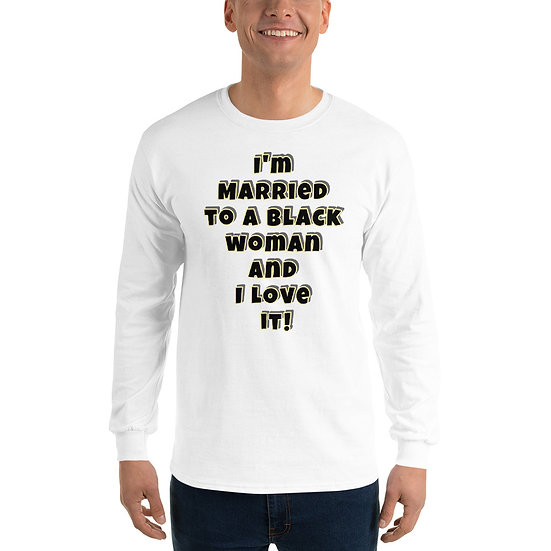 I'm Married to a black woman... Men's Long Sleeve Shirt