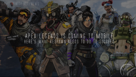 Apex Legends is coming to Mobile: Here's what Respawn needs to do to succeed. (Opinion)