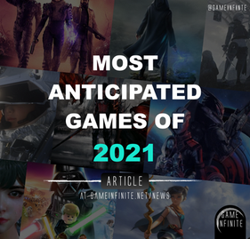 Game Infinite's Most Anticipated Games of 2021