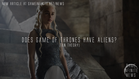 Does Game of Thrones have ALIENS? (fan theory)
