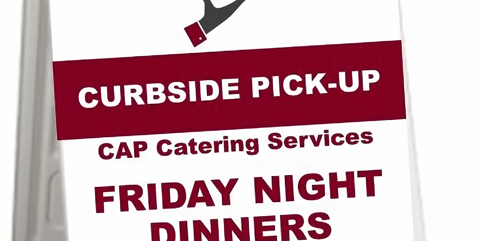 CAP CATERING CURBSIDE FRIDAY NIGHT DINNERS
