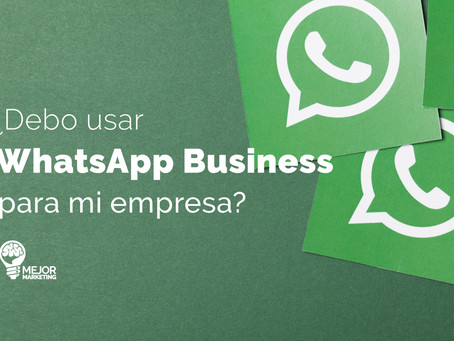 ¿Debo Usar WhatsApp Business Para Mi Empresa?