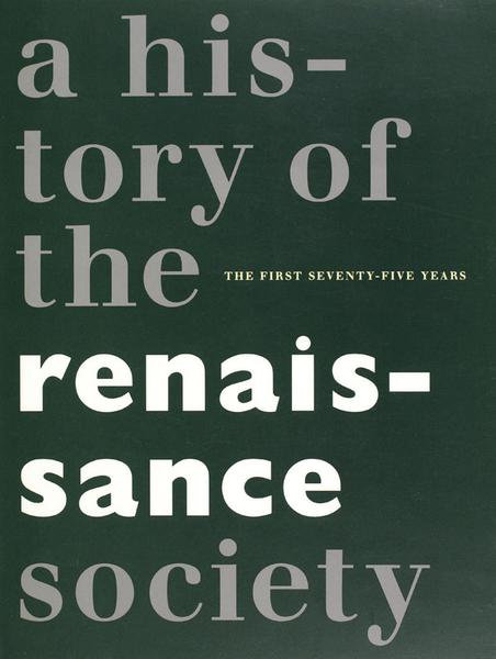 History of the Renaissance Society: The First Seventy-five Years