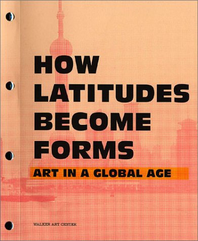 How Latitudes Become Forms: Art in the Global Age