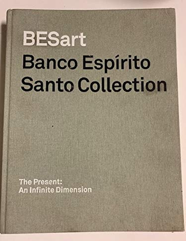 BESart Banco Espírito Santo Collection. The Present: An Infinite Dimension