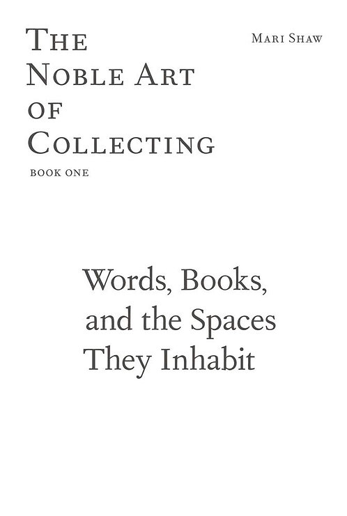 Words, Books, and the Spaces They Inhabit: The Noble Art of Collecting