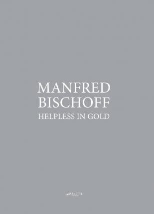 Manfred Bischoff: Helpless in Gold