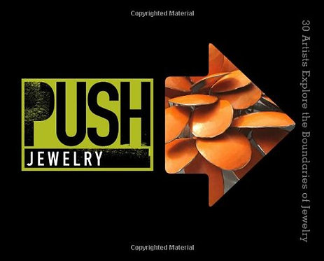 PUSH Jewelry: 30 Artists Explore the Boundaries of Jewelry (PUSH Series)