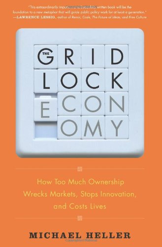 The Gridlock Economy: How Too Much Ownership Wrecks Markets, Stops Innovation, a
