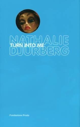 Nathalie Djurberg: Turn Into Me