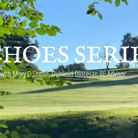 Echoes Series with Mary O'Duffin, Dunkeld Diocesan RE Advisor