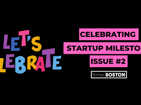 Celebrating Startup Milestones: Issue #2