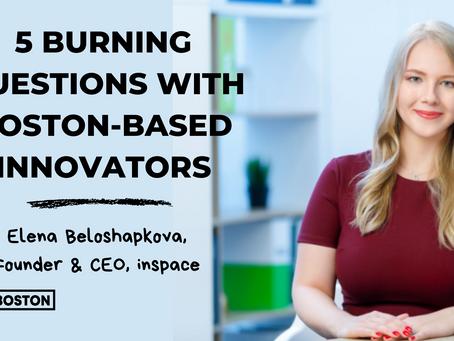 Five Burning Questions With Boston-Based Innovators: Elena Beloshapkova
