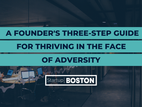 A Founder's Three-Step Guide for Thriving in the Face of Adversity