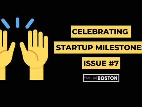 Celebrating Startup Milestones Issue #7