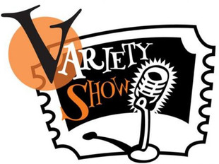 Variety Show Rehearsal:  Wednesdays @ 1:45