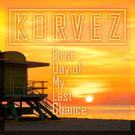 Korvez - First Day Of My Last Chance