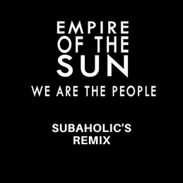 Empire Of The Sun - We Are The People (Subaholic's Remix)