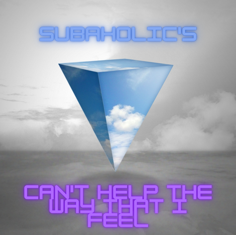 Subaholic's - Can't Help The Way That I