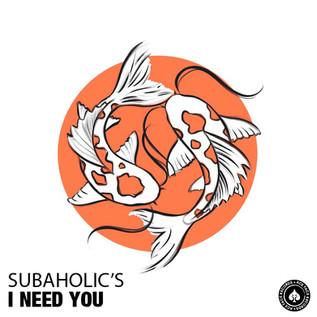 Subaholic's - I Need You