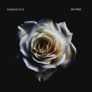 Subaholic's - Be Free