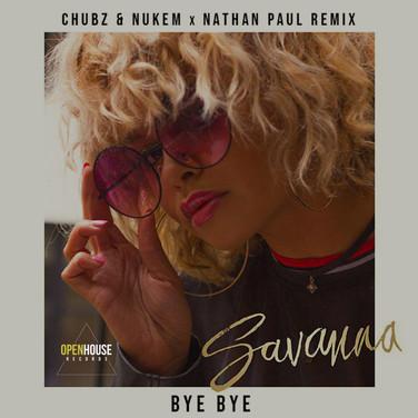 Savanna - Bye Bye (Chubz & Nukem X Nathan Paul Remix)