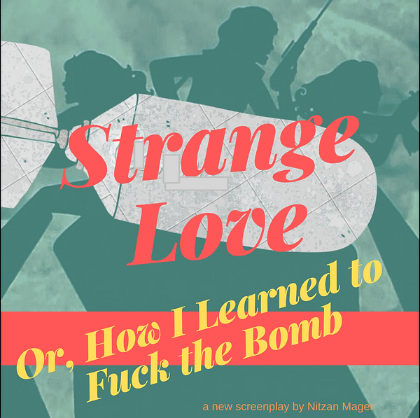Strange Love: Or How I Learned to Fuck the Bomb