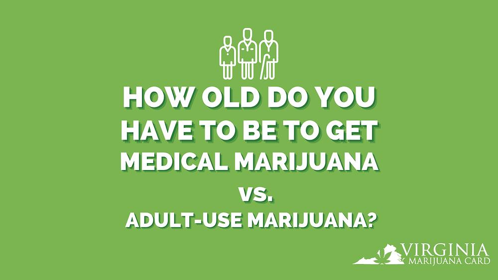 How Old Do You Have To Be To Get Medical Marijuana vs. Adult-Use Marijuana