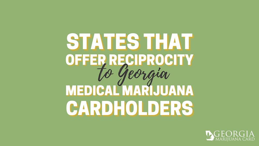 states that offer reciprocity to Georgia medical marijuana cardholders