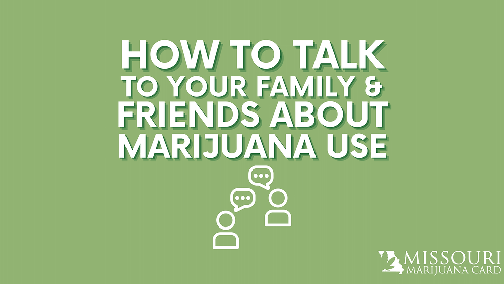How to talk to you family and friends about marijuana use