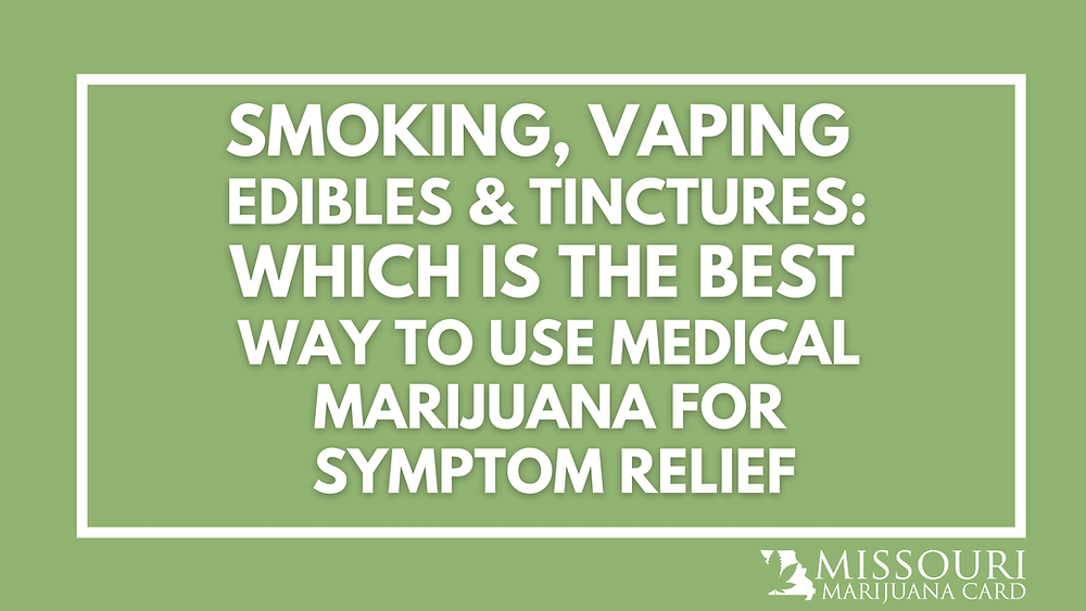 smoking, vaping, edibles & tinctures: which is the best way to use medical marijuana for symptom relief