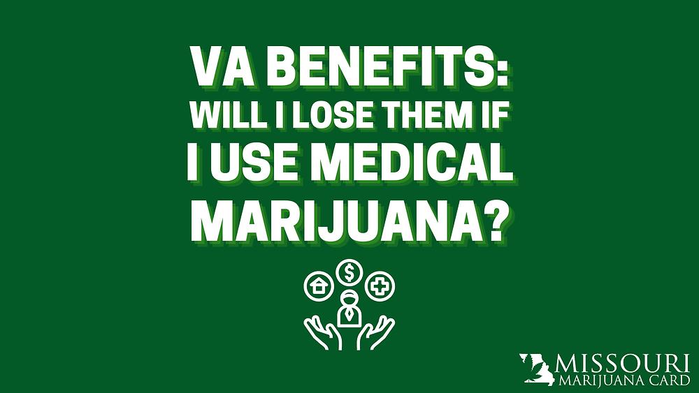 VA benefits: will i lose them if i use medical marijuana?