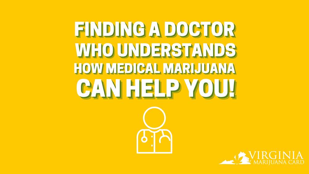 Finding a Doctor who understands how medical marijuana can help you