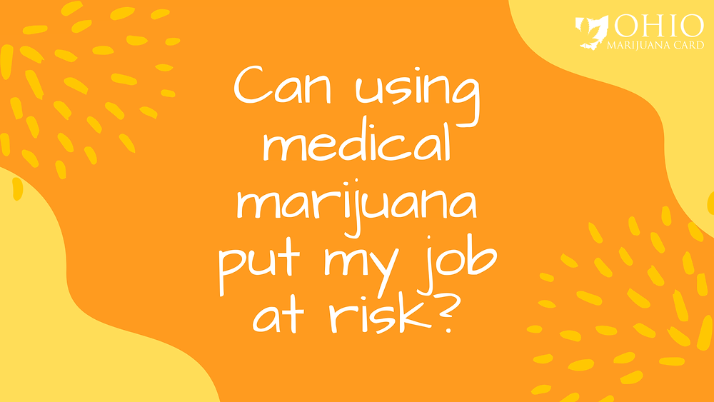 can using medical marijuana put my job at risk?