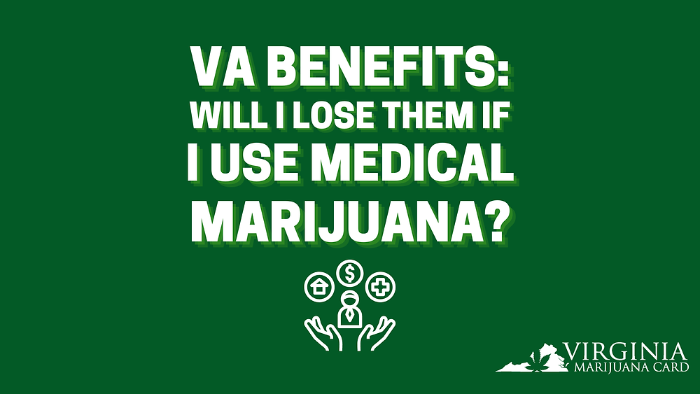 VA benefits: will i lose them if i use medical marijuana