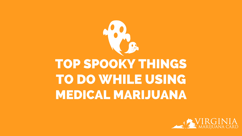 top spooky things to do while using medical marijuana