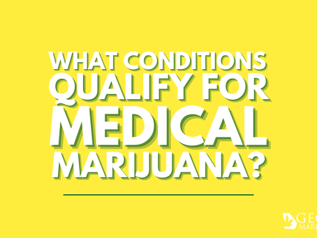 Medical Marijuana is Coming to Georgia! Which Conditions Qualify?