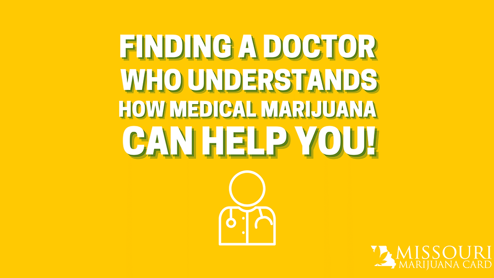 Finding a doctor who understands how medical marijuana can help you!