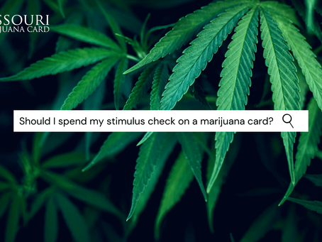 Should I Spend My Stimulus Check on Weed? Why You Should Get a Missouri Marijuana Card Now