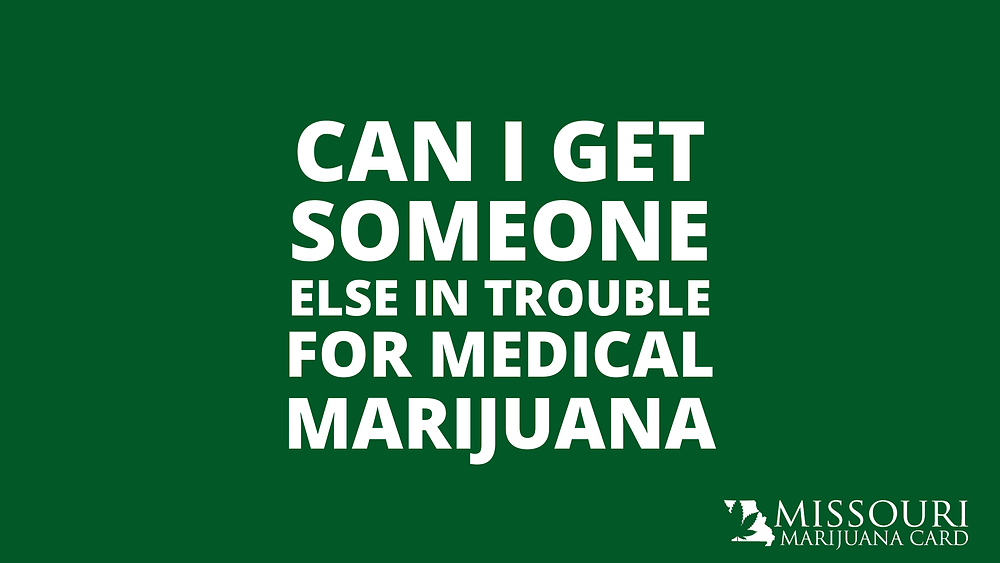 Can I Get Someone Else in Trouble for Having Medical Marijuana?