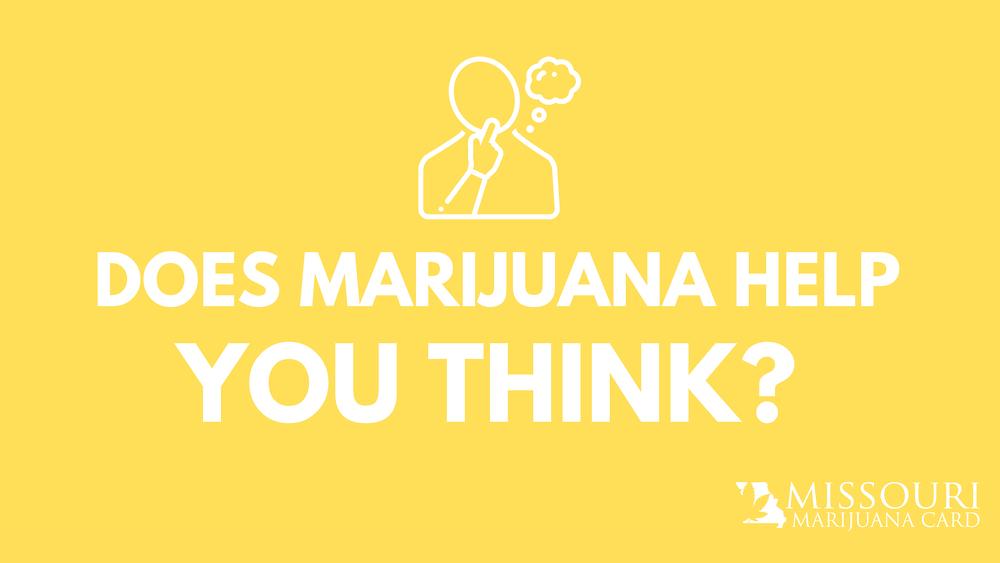 does marijuana help you think?